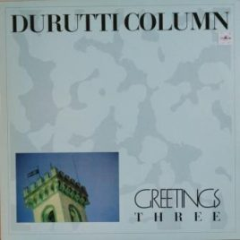 Durutti Column – Greetings three