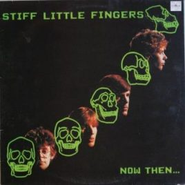 Stiff Little Fingers – Now then